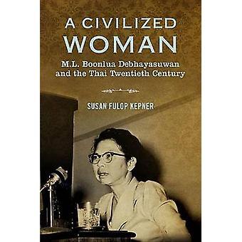 A Civilized Woman - M.L. Boonlua Debhayasuwan and the Thai Twentieth C