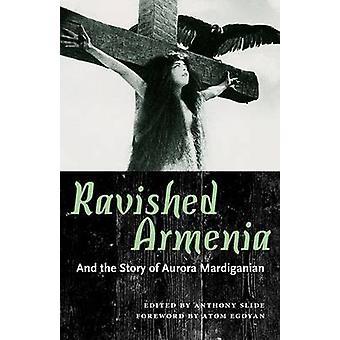 Ravished Armenia - And the Story of Aurora Mardiganian by Anthony Slid