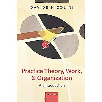Theorie, Arbeit und Organisation der Praxis: eine Einführung
