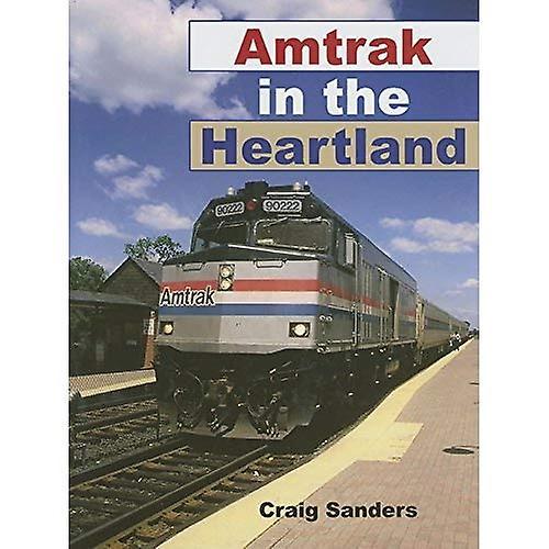 Amtrak in the Heartland (Railroads Past & Present)