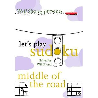 Will Shortz Presents Let's Play Sudoku: Middle of the Road (Will Shortz Presents...)