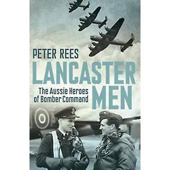 Lancaster män - Aussie hjältarna i bombplanen befaller av Peter Rees - 97