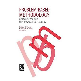 ProblemBased Methodology Research for the Improvement of Practice by Robinson & Viviane