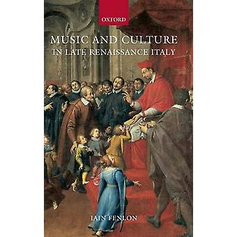 Music and Culture in Late Renaissance Italy by Fenlon & Iain
