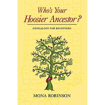 Who S Your Hoosier Ancestor Genealogy for Beginners by Robinson & Mona