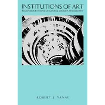 Institutions of Art Reconsiderations of George Dickies Philosophy by Yanal & Robert Y.