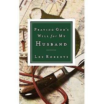Praying Gods Will for My Husband by Roberts & Lee