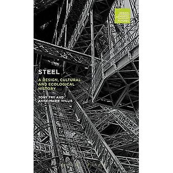 Steel A Design Cultural and Ecological History by Willis & AnneMarie