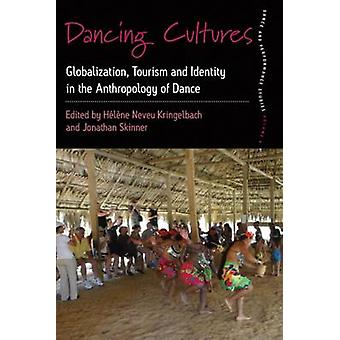 Dancing Cultures Globalization Tourism and Identity in the Anthropology of Dance by Neveu Kringelbach & Helene