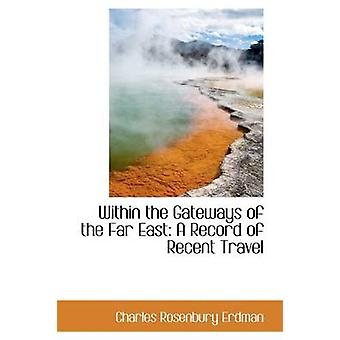Within the Gateways of the Far East A Record of Recent Travel by Erdman & Charles Rosenbury