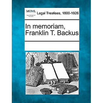 In memoriam Franklin T. Backus by Multiple Contributors & See Notes