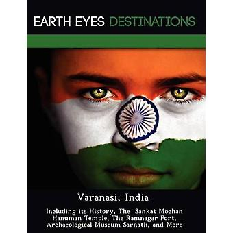 Varanasi India Including its History The  Sankat Mochan Hanuman Temple The Ramnagar Fort Archaeological Museum Sarnath and More by Knight & Dave