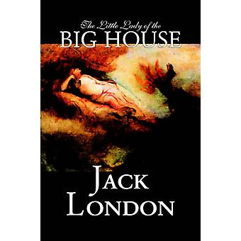 The Little Lady of the Big House by Jack London Fiction Classics by London & Jack