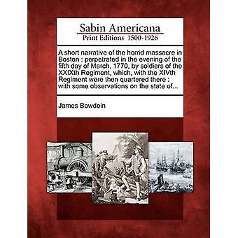 Un breve racconto del orrendo massacro di Boston perpetrato la sera del quinto giorno di marzo 1770 dai soldati del reggimento XXIXth che con il reggimento XIV furono poi squartati da James & Bowdoin
