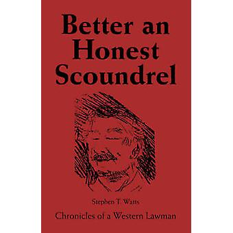Better an Honest Scoundrel Chronicles of a Western Lawman by Watts & Stephen T.