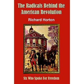 The Radicals Behind the American Revolution by Horton & Richard