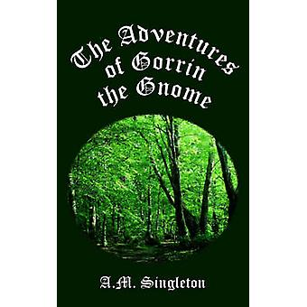 The Adventures of Gorrin the Gnome by Singleton & A. M.