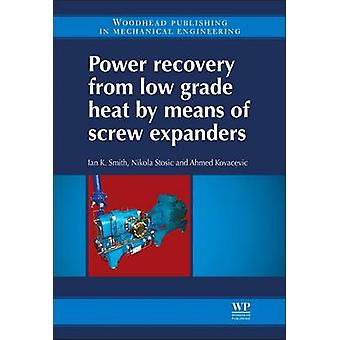 Power Recovery from Low Grade Heat by Means of Screw Expanders by Smith & Ian