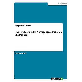 Die Entstehung der Plantagengesellschaften in Brasilien by Knauer & Stephanie