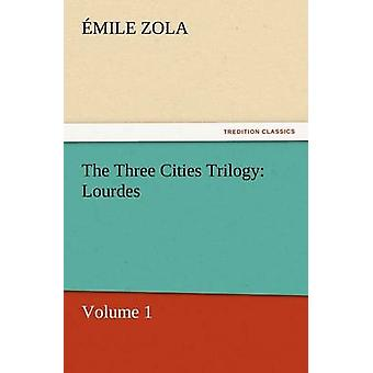 The Three Cities Trilogy Lourdes by Zola & Emile