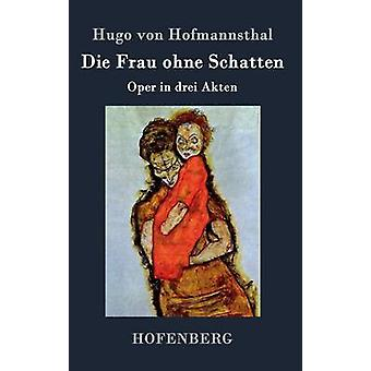 Die Frau ohne Schatten by Hofmannsthal & Hugo von