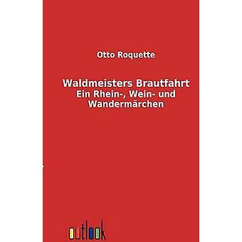 Waldmeisters Brautfahrt por Roquette y Otto