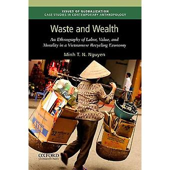 Waste and Wealth - An Ethnography of Labor - Value - and Morality in a