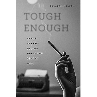 Tough Enough - Arbus - Arendt - Didion - Mccarthy - Sontag - Weil by D