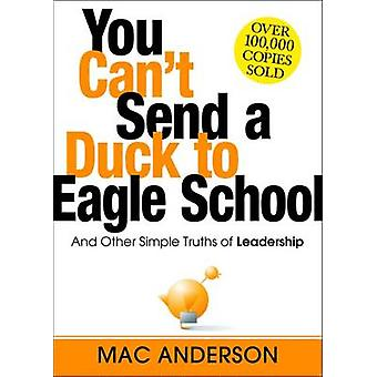 You Can't Send a Duck to Eagle School - And Other Simple Truths of Lea