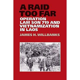 A Raid Too Far - Operation Lam Son 719 and Vietnamization in Laos by J