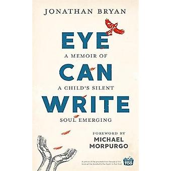 Eye Can Write - A memoir of a child's silent soul emerging by Eye Can