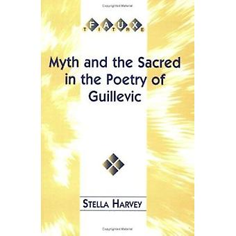 Myth and the Sacred in the Poetry of Guillevic by Stella Harvey - 978