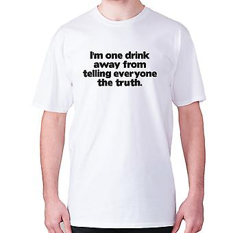 Mens funny drinking t-shirt slogan tee wine hilarious - I'm one drink away from telling everyone the truth