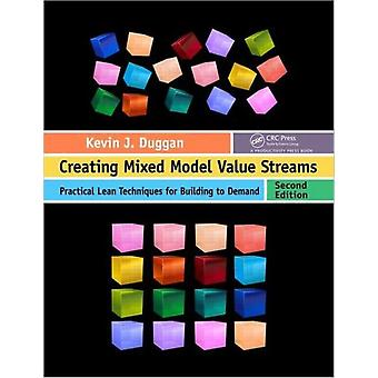 Creating Mixed Model Value Streams: Practical Lean Techniques for Building to Demand Second Edition (Paperback) by Duggan Kevin J.
