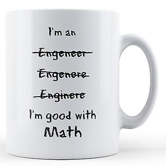 Ik ben een ingenieur goed met Math - bedrukte mok