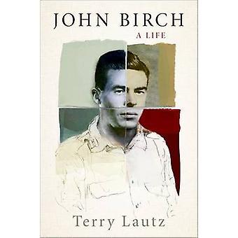 John Birch - A Life by Terry Lautz - 9780190262891 Book