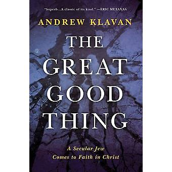 The Great Good Thing - A Secular Jew Comes to Faith in Christ by Andre