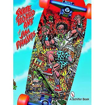 Skate Board Art of Jim Phillips by Jim Philips - 9780764328077 Book