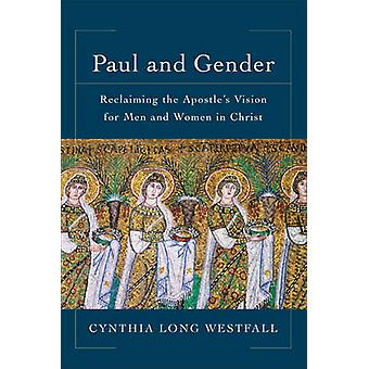 Paul and Gender - Reclaiming the Apostle's Vision for Men and Women in