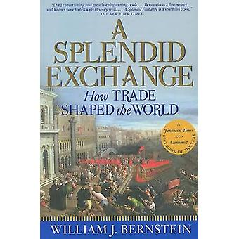 A Splendid Exchange - How Trade Shaped the World by William J Bernstei