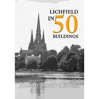 Lichfield in 50 Buildings by Joss Musgrove Knibb - 9781445659817 Book