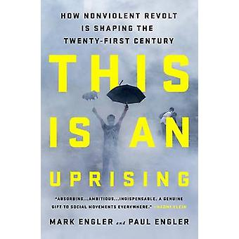 This is an Uprising - How Nonviolent Revolt is Shaping the Twenty-Firs
