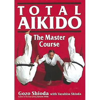 Total Aikido (2nd edition) by Gozo Shioda - 9781568364711 Book