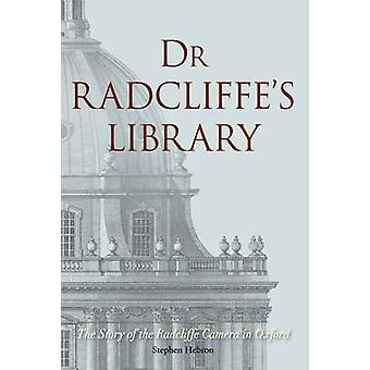 Dr Radcliffe's Library - The Story of the Radcliffe Camera in Oxford b