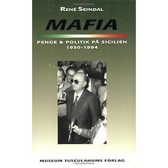 Mafia - Penge Og Politik Pa Sicilien 1950-1994 by Rene Seindal - 9788