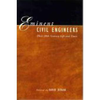 Eminent Civil Engineers - Their 20th Century Life and Times by David K