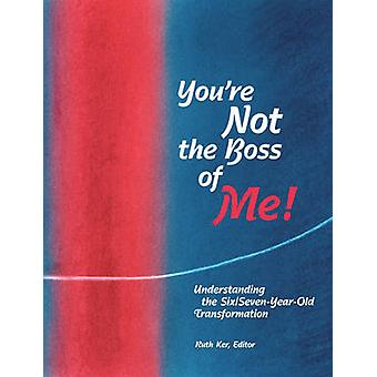You're Not the Boss of Me! - Understanding the Six/Seven-year-old Tran