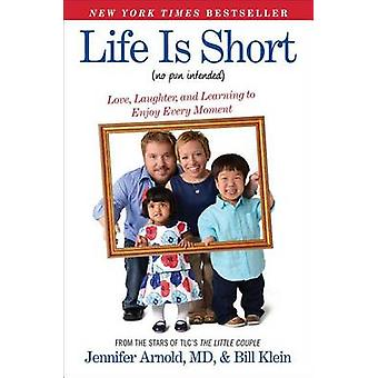Life is Short (No Pun Intended) - Love - Laughter - and Learning to En