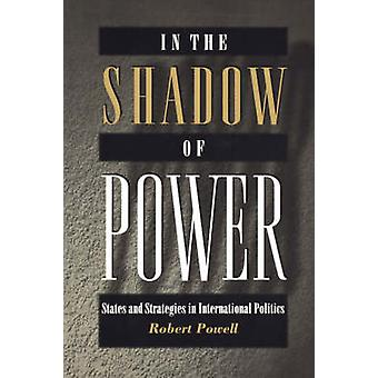In the Shadow of Power - States and Strategies in International Politi