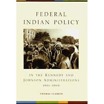Federal Indian policy in the Kennedy and Johnson administrations, 1961-1969